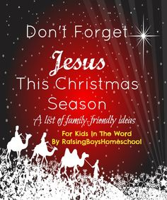 Don't forget Jesus is the reason for the Christmas Season. A list of family friendly ideas. KidsintheWord.net