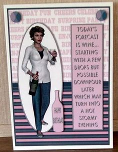 WINE A LITTLE on Craftsuprint designed by Lorraine Appleby - made by Cheryl French - Printed onto glossy photo paper. Attached base image to card stock using ds tape. Built up image with 1mm foam pads. - Now available for download!