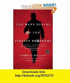 The Many Deaths of the Firefly Brothers A Novel (9780812979299) Thomas Mullen , ISBN-10: 081297929X  , ISBN-13: 978-0812979299 ,  , tutorials , pdf , ebook , torrent , downloads , rapidshare , filesonic , hotfile , megaupload , fileserve