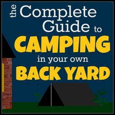 Tips, tricks, and game ideas - a complete guide to camping in your own back yard! #camping #kids