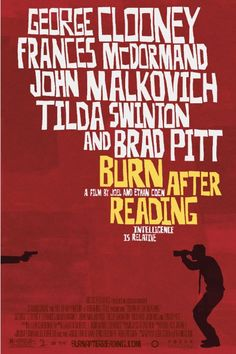 Burn After Reading (2008). With Brad Pitt, Frances McDormand, George Clooney and Tilda Swinton. Written and directed by Ethan Coen and Joel Coen.