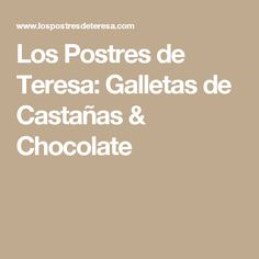 Los Postres de Teresa: Galletas de Castañas & Chocolate
