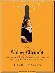 The Widow Clicquot: The Story of a Champagne Empire and the Woman Who Ruled It: Book by Mazzeo Tilar J