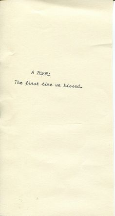 our first kiss...the only poem that will ever truly move me, that is, until our second kiss.