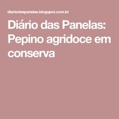 Diário das Panelas: Pepino agridoce em conserva