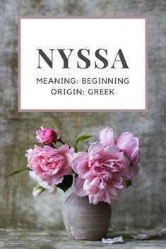 Baby Girl Name: Nyssa.   Meaning: Beginning.   Origin: Greek