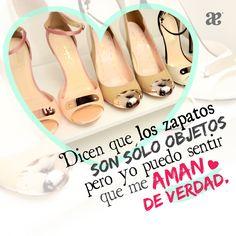 Dicen que los zapatos son sólo objetos, pero yo puedo sentir que me aman de verdad. #AndreaQuotes