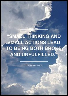 Big thinking and big actions lead to having both money and meaning. The choice is yours!