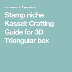 Stamp niche Kassel: Crafting Guide for 3D Triangular box