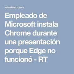 Empleado de Microsoft instala Chrome durante una presentación porque Edge no funcionó - RT