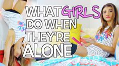 What Girls Do When They're Home Alone! This is literally so true, omgosh this is hilarious!!
