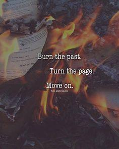 Burn the past..