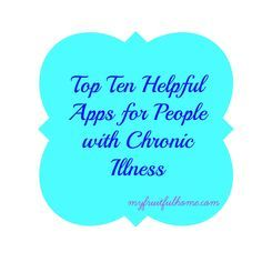 Top Ten Helpful Apps for People Living with Chronic Illness. The things that have to be done daily can be hard for someone who deals with chronic illness. We welcome anything that will make life easier. I have found Ten helpful apps for people with chronic illness. I hope you find them helpful.