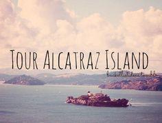Tour Alcatraz Island / Bucket List Ideas / Before I Die