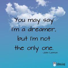 """""""You may say I'm a dreamer, but I'm not the only one."""" ― John Lennon #Dreamer #Doer"""