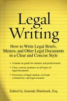 Legal writing : how to write legal briefs, memos, and other legal documents in a clear and consise style / Amanda Martinsek.