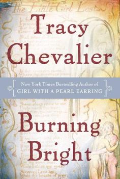 Burning Bright by Tracy Chevalier presents a sweeping and romantic tale set against the historical backdrop of William Blake's London. I Love Books, Good Books, Books To Read, Songs Of Innocence, Lost In Translation, Fiction Novels, Coming Of Age, Catalogue, Historical Fiction