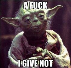 Yoda gives zero fucks!