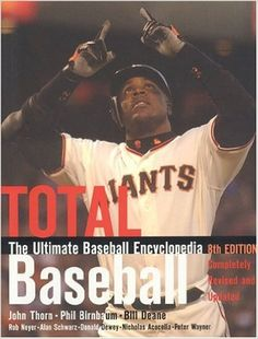 Total baseball : the ultimate baseball encyclopedia / [edited by] John Thorn, Phil Birnbaum, Bill Deane