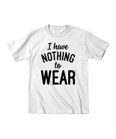 Love this White I Have Nothing To Wear Tee - Toddler & Kids on #zulily! #zulilyfinds