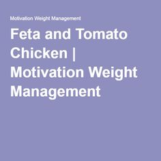 Feta and Tomato Chicken: This chicken dish is full of delicious flavours provided by the mix of herbs and sun-dried tomatoes mixed with feta cheese. Dried Tomatoes, Sun Dried, Weight Management, Feta, Herbs, Dishes, Chicken, Motivation, Recipes