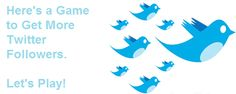 How To Get More Twitter Followers, Lets Play A Game.@http://howtousetwitterfordummies.com/
