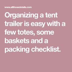 Organizing a tent trailer is easy with a few totes, some baskets and a packing checklist.