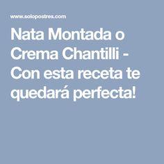 Nata Montada o Crema Chantilli - Con esta receta te quedará perfecta! Relleno, Mary, Custard, Recipe, Cook, Yard Sticks, Meet