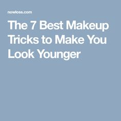 The 7 Best Makeup Tricks to Make You Look Younger