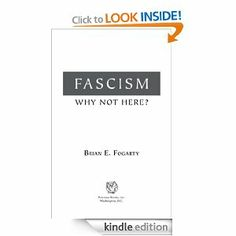 Fascism: Why Not Here? by Brian E. Fogarty. $21.01. Author: Brian E. Fogarty. 238 pages. Publisher: Potomac Books Inc. (October 31, 2009)