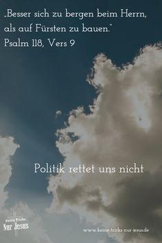 """Wir verstehen nicht immer, was in unserem Leben geschieht ● Und wir müssen es auch nicht immer verstehen, weil wir uns darauf verlassen können, daß wir als Kinder Gottes immer unter seiner Fürsorge und seinem Schutz stehen ● """"Besser sich zu bergen beim Herrn, als auf Fürsten zu bauen."""" (Psalm 118, Vers 9)"""