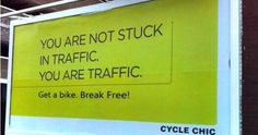 """You are not stuck in traffic.You are traffic"" 