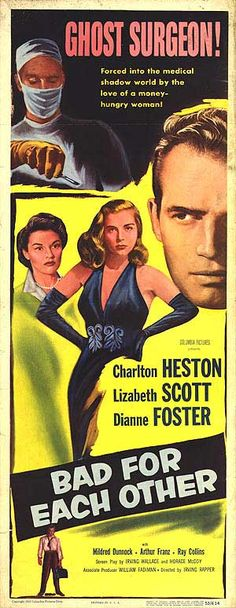 Bad for Each Other (1953) Stars: Charlton Heston, Lizabeth Scott, Dianne Foster, Mildred Dunnock, Arthur Franz, Ray Collins ~ Director: Irving Rapper