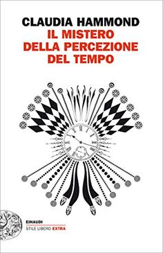 Il mistero della percezione del tempo (Einaudi. Stile libero extra) di [Hammond, Claudia] Time Warp, Audiobooks, Ebooks, This Book, Reading, Aldo, Free Apps, Italy, Collection