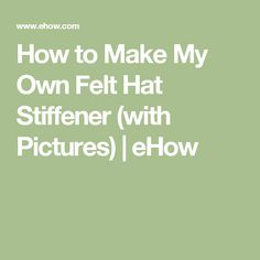How to Make My Own Felt Hat Stiffener (with Pictures) | eHow