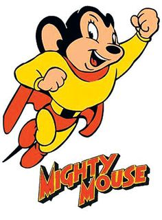 Mighty Mouse cartoons...Here he comes to save the day. That means that Mighty Mouse is on the way!