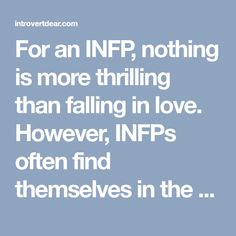 For an INFP, nothing is more thrilling than falling in love. However, INFPs often find themselves in the unfortunate situation of unreciprocated love.