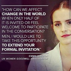 """#HEFORSHE   Emma Watson   UN Women Goodwill Ambassador   """"I'm inviting you to step forward, to be seen, and to ask yourself...If not me, who? If not now, when?"""""""