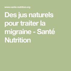 Des jus naturels pour traiter la migraine - Santé Nutrition                                                                                                                                                                                 Plus
