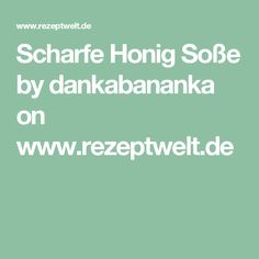 Scharfe Honig Soße by dankabananka on www.rezeptwelt.de