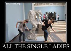 ♪ All the single ladies... ♫