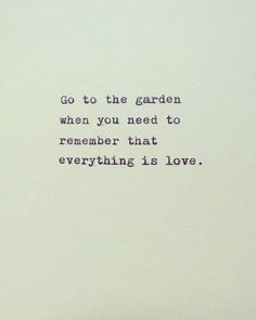 I'm sorry and filled with regret over the ugly words I said. I need to go spend more time in the garden.