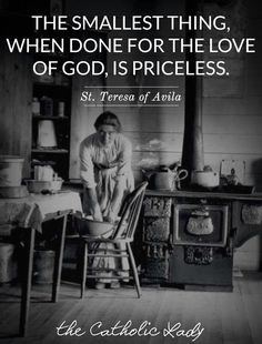 Saint Teresa of Avila. The smallest thing, when done for the love of God, is priceless. Catholic Quotes, Catholic Prayers, Catholic Saints, Religious Quotes, Roman Catholic, What Is Catholic, Catholic Marriage, Saint Teresa Of Avila, Spiritism