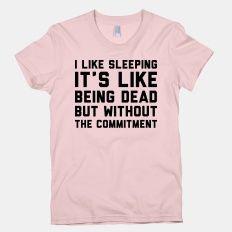 I Like Sleeping It's Like Being Dead... | T-Shirts, Tank Tops, Sweatshirts and Hoodies | HUMAN