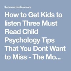 How to Get Kids to listen Three Must Read Child Psychology Tips That You Dont Want to Miss - The Mommy Professor