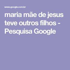 maria mãe de jesus teve outros filhos - Pesquisa Google
