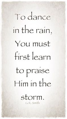 """Best Inspirational Quotes About Life QUOTATION – Image : Quotes Of the day – Life Quote """"To dance in the rain, You must first learn to praise Him in the storm"""" Sharing is Caring – Keep QuotesDaily up, share this quote ! Storm Quotes, Rain Quotes, Dance Quotes, Bible Quotes, Me Quotes, Worship Dance, Praise Dance, Jazz Dance, Great Quotes"""