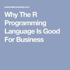 Why The R Programming Language Is Good For Business