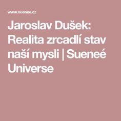 Jaroslav Dušek: Realita zrcadlí stav naší mysli | Sueneé Universe Stav, Nasa, Psychology