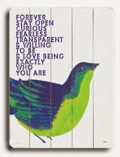 Forever stay open, curious, fearless, transparent & willing to be & love being exactly who you are | Inspirational Quotes